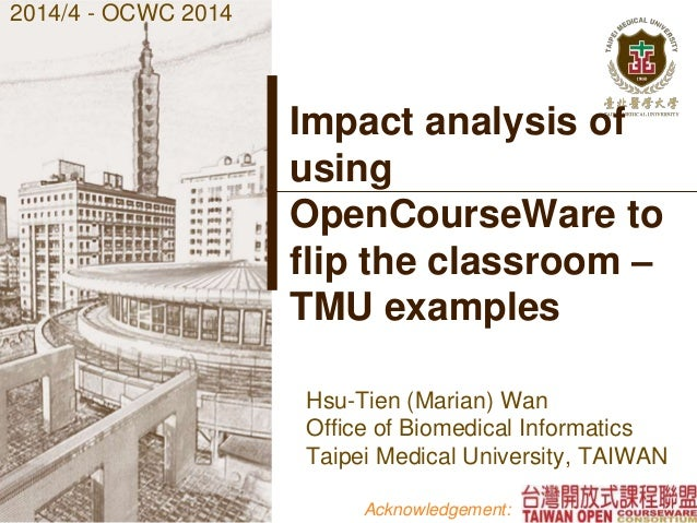 Impact analysis of using OpenCourseWare to flip the classroom – TMU examples Hsu-Tien (Marian) Wan Office of Biomedical In...