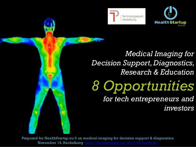 Medical Imaging for Decision Support, Diagnostics, Research & Education 8 Opportunities for tech entrepreneurs and investo...