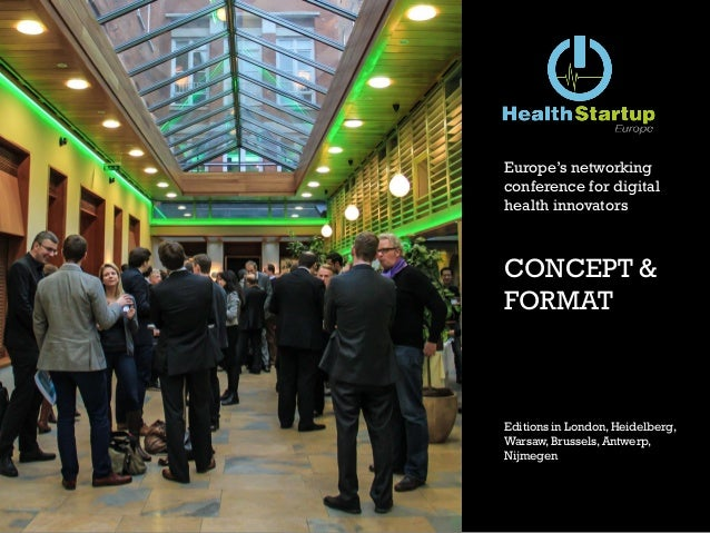Europe's networkingconference for digitalhealth innovatorsCONCEPT &FORMATEditions in London, Heidelberg,Warsaw, Brussels, ...