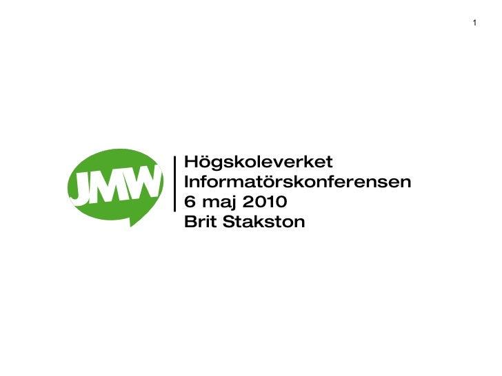 Högskoleverket Informatörskonferensen 6 maj 2010 Brit Stakston