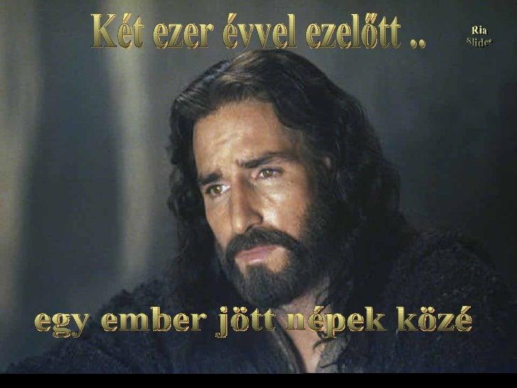 . egy ember jött népek közé Két ezer évvel ezelőtt .. (Imagem do filme The Passion of the Christ, de Mel Gibson)