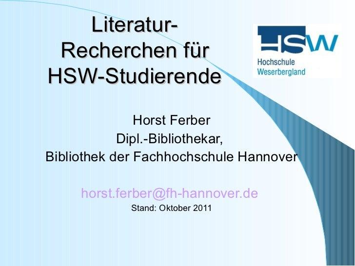Literatur-Recherchen für HSW-Studierende <ul><li>Horst Ferber </li></ul><ul><li>Dipl.-Bibliothekar,  </li></ul><ul><li>Bib...