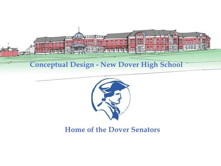 <ul><li>Conceptual Design - New Dover High School </li></ul>Home of the Dover Senators