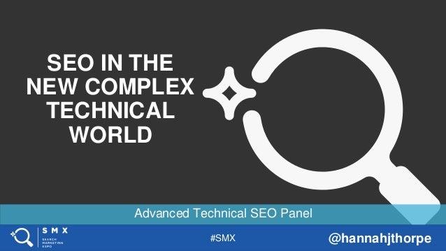 #SMX @hannahjthorpe Advanced Technical SEO Panel SEO IN THE NEW COMPLEX TECHNICAL WORLD