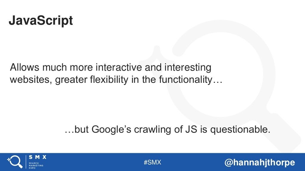 #SMX @hannahjthorpe JavaScript Allows much more interactive and interesting websites, greater flexibility in the functiona...