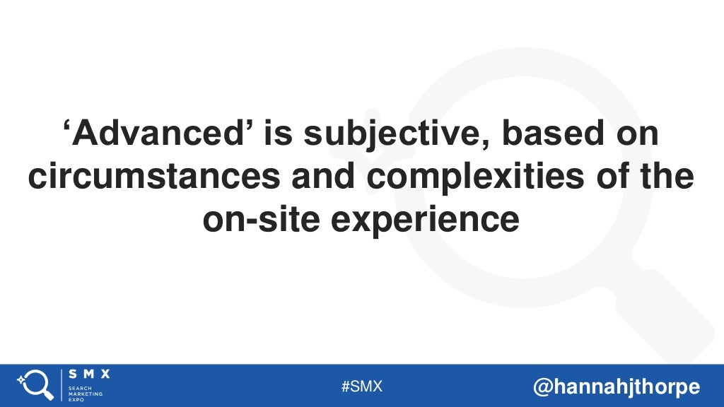 #SMX @hannahjthorpe 'Advanced' is subjective, based on circumstances and complexities of the on-site experience