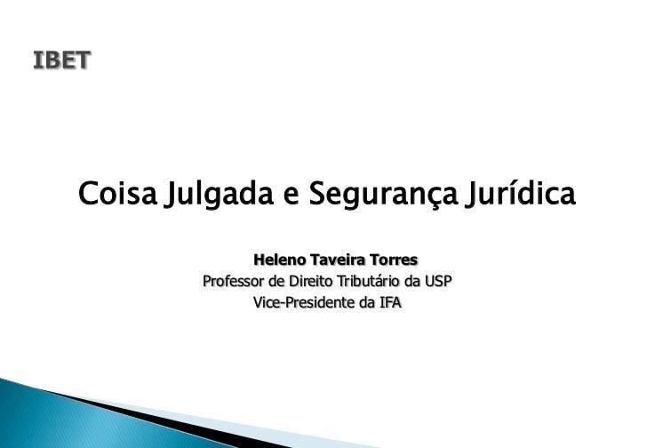 Coisa Julgada e Segurança Jurídica               Heleno Taveira Torres        Professor de Direito Tributário da USP      ...