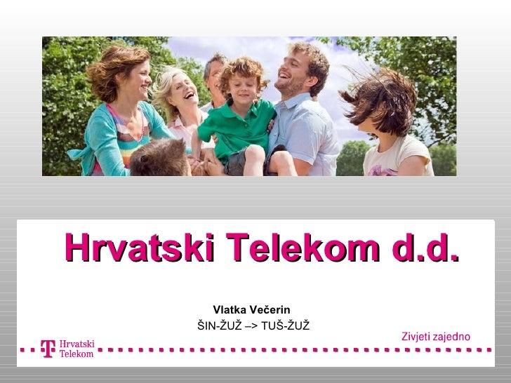 Hrvatski Telekom d.d.          Vlatka Večerin       ŠIN-ŽUŽ –> TUŠ-ŽUŽ