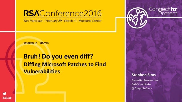SESSION ID: #RSAC Stephen Sims Bruh! Do you even diff? Diffing Microsoft Patches to Find Vulnerabilities HT-T10 Security R...