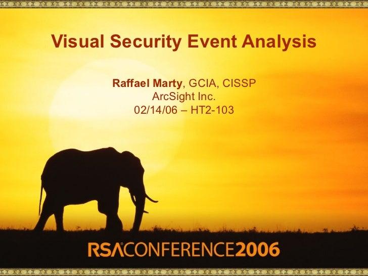Visual Security Event Analysis      Raffael Marty, GCIA, CISSP              ArcSight Inc.          02/14/06 – HT2-103