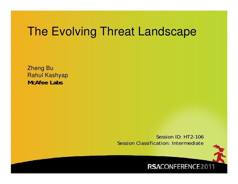 The Evolving Threat LandscapeZheng BuRahul KashyapM Af L bMcAfee Labs                                 Session ID: HT2-106 ...