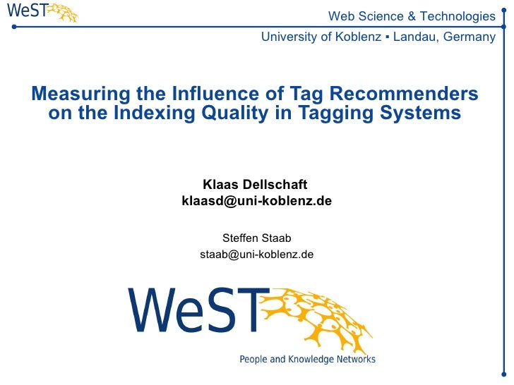 Web Science & Technologies                          University of Koblenz ▪ Landau, GermanyMeasuring the Influence of Tag ...