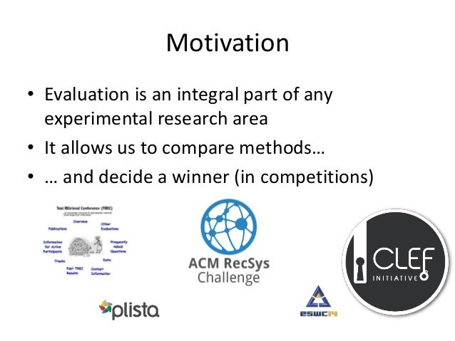 Motivation  •A proper evaluation culture allows advance the field  •… or at least, identify when there is a problem!