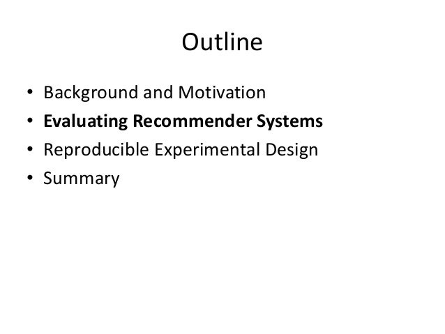 Recommender Systems Evaluation  •Typically: as a black box  Train  Test  Validation  Dataset  Recommender  generates  a ra...