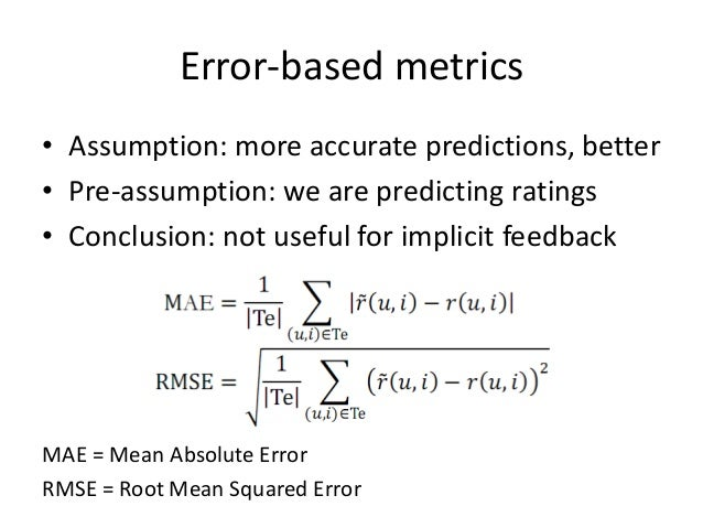 Error-based metrics  •Variations:  –Normalize RMSE or MAE by the range of the ratings (divide by rmax – rmin)  –Average RM...