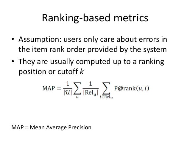 Ranking-based metrics  •Assumption: users only care about errors in the item rank order provided by the system  •They are ...
