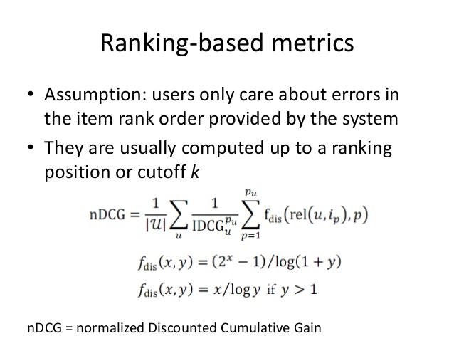 Ranking-based metrics  •There are many others:  –Rank score (half-life utility): like nDCG but with a different discount f...