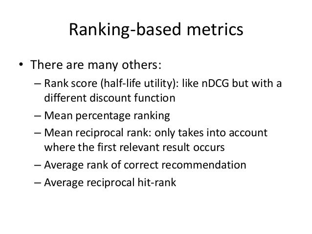 Ranking-based metrics  •Limitations:  –Performance is, probably, underestimated (since real preferences are scarce and unk...