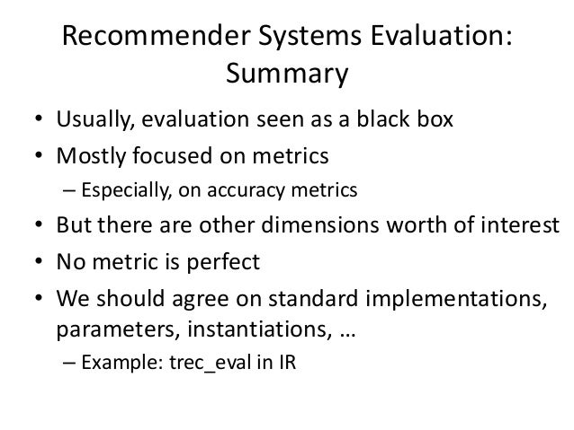 Outline  •Background and Motivation [10 minutes]  •Evaluating Recommender Systems [30 minutes]  •Reproducible Experimental...