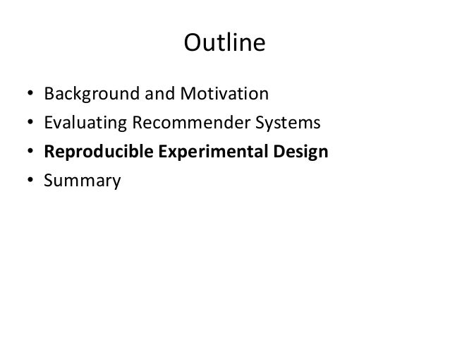 Reproducible Experimental Design  •We need to distinguish  –Replicability  –Reproducibility  •Different aspects:  –Algorit...