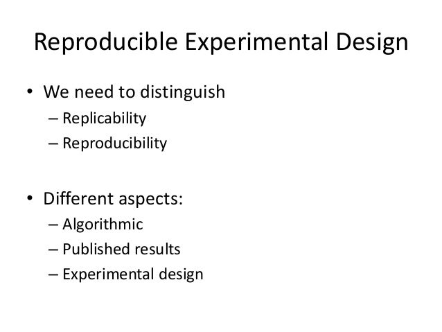 Definition: Replicability  To copy something  •The results  •The data  •The approach  Being able to evaluate in the same s...