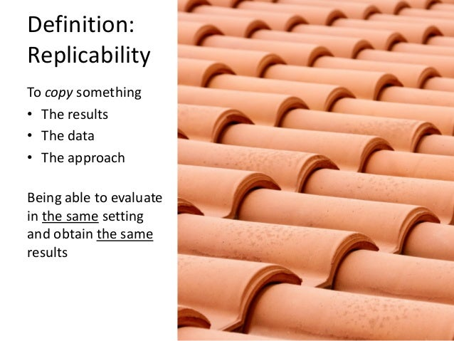 Definition: Reproducibility  To recreate something  •The (complete) set of experiments  •The (complete) set of results  •T...