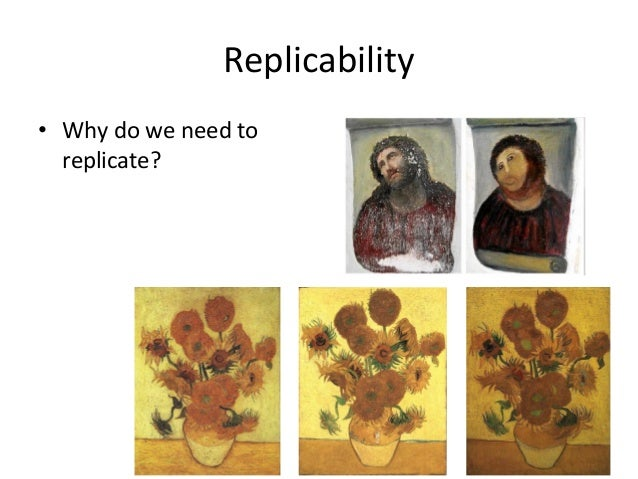 Replicability  •Making sure your results were not a fluke  •Can others repeat/validate your experiments, results, conclusi...