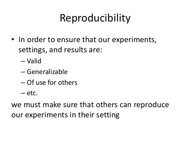 Making reproducibility easier  •Description, description, description  •No magic numbers  •Specify the value for all the p...