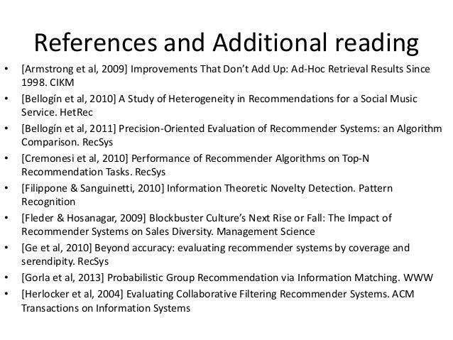 References and Additional reading  •[Jambor & Wang, 2010] Goal-Driven Collaborative Filtering. ECIR  •[Knijnenburg et al, ...
