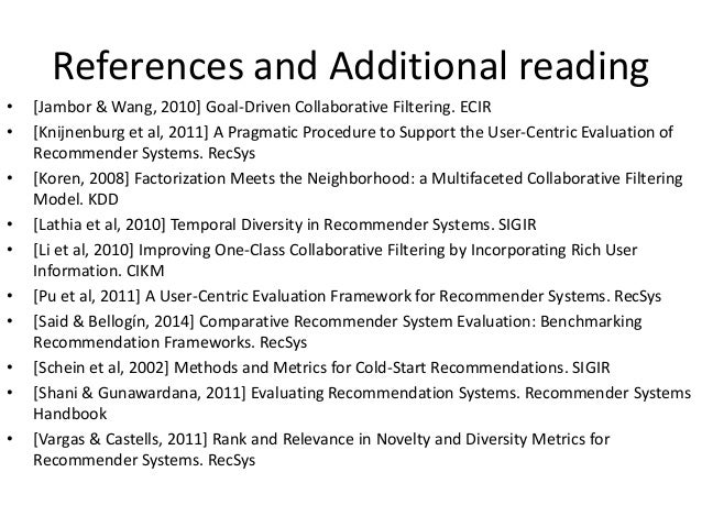 References and Additional reading  •[Weng et al, 2007] Improving Recommendation Novelty Based on Topic Taxonomy. WI-IAT  •...
