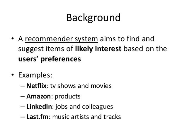 Background  •Typically, the interactions between user and system are recorded in the form of ratings  –But also: clicks (i...
