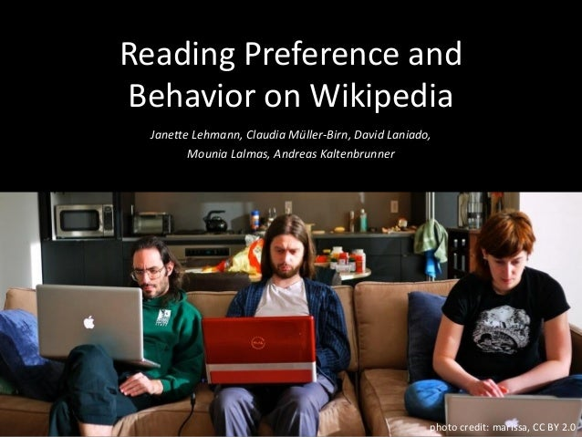 Reading Preference and Behavior on Wikipedia Janette Lehmann, Claudia Müller-Birn, David Laniado, Mounia Lalmas, Andreas K...
