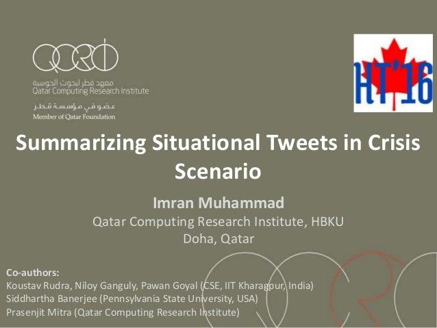 Summarizing Situational Tweets in Crisis Scenario Imran Muhammad Qatar Computing Research Institute, HBKU Doha, Qatar Co-a...