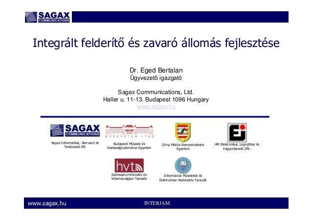 INTERJAMwww.sagax.hu Integrált felderítı és zavaró állomás fejlesztése Dr. Eged Bertalan Ügyvezetı igazgató Sagax Communic...