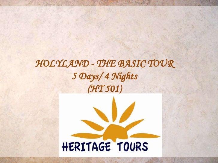 HOLYLAND - THE BASIC TOUR      5 Days/ 4 Nights         (HT 501)