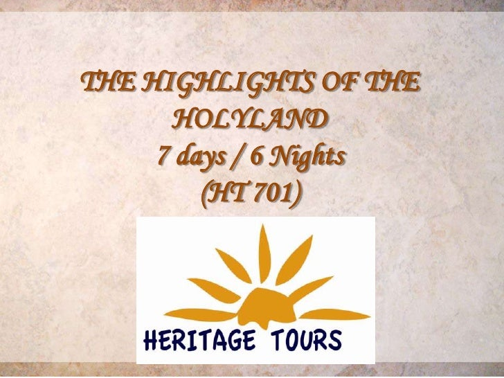 THE HIGHLIGHTS OF THE      HOLYLAND     7 days / 6 Nights         (HT 701)