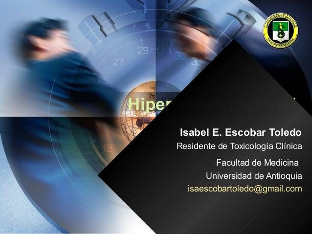 Hipertensión arterial      Isabel E. Escobar Toledo      Residente de Toxicología Clínica                Facultad de Medic...