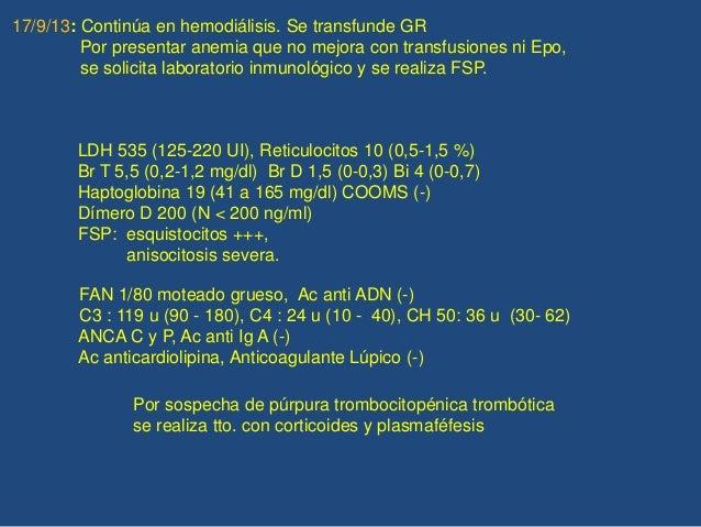 17/9/13: Continúa en hemodiálisis. Se transfunde GR Por presentar anemia que no mejora con transfusiones ni Epo, se solici...