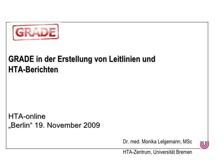 """GRADE in der Erstellung von Leitlinien und  HTA-Berichten HTA-online """" Berlin"""" 19. November 2009 Dr. med. Monika Lelgemann..."""