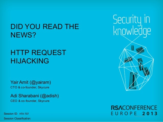 DID YOU READ THE NEWS? HTTP REQUEST HIJACKING Yair Amit (@yairam) CTO & co-founder, Skycure  Adi Sharabani (@adish) CEO & ...