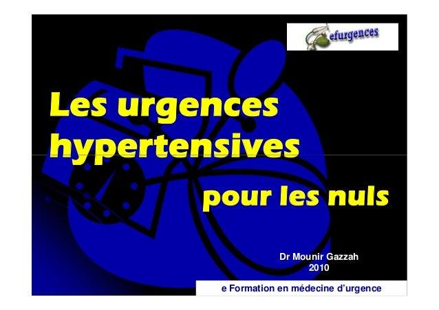 Les urgences hypertensives pour les nuls Dr Mounir Gazzah 2010 e Formation en médecine d'urgence