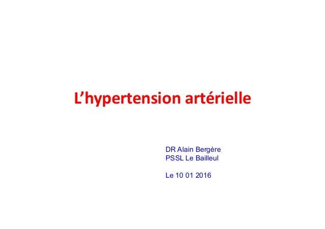 L'hypertension  artérielle   DR Alain Bergère PSSL Le Bailleul Le 10 01 2016