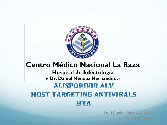 Dr. J Daniel Jaimes Alvarez R5 de Infectología. Centro Médico Nacional La Raza Hospital de Infectología « Dr. Daniel Ménde...