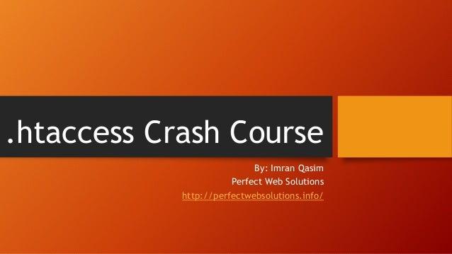 .htaccess Crash Course By: Imran Qasim Perfect Web Solutions http://perfectwebsolutions.info/