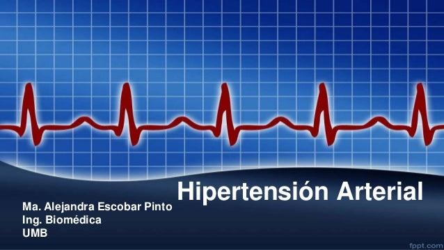 Ma. Alejandra Escobar Pinto                            Hipertensión ArterialIng. BiomédicaUMB