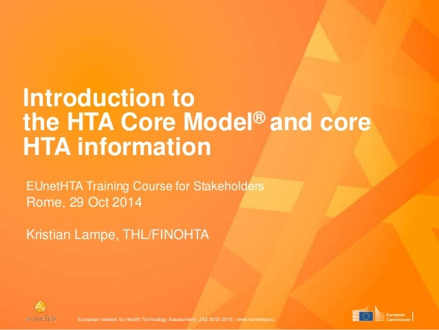European network for Health Technology Assessment | JA2 2012-2015 | www.eunethta.eu Introduction to the HTA Core Model® an...