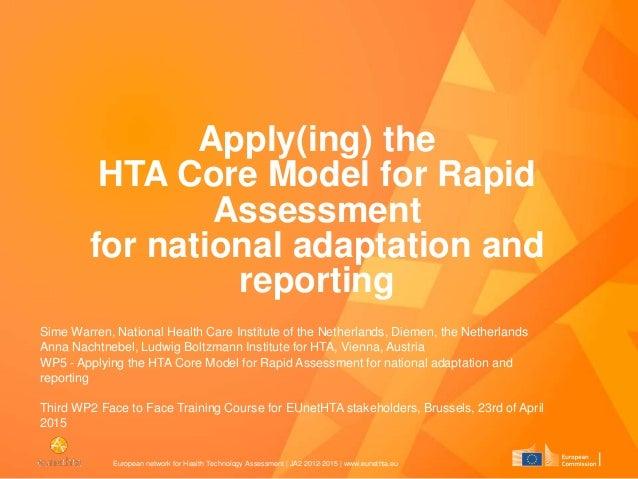 European network for Health Technology Assessment | JA2 2012-2015 | www.eunethta.eu Apply(ing) the HTA Core Model for Rapi...