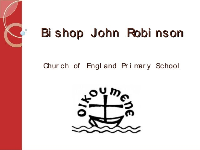 Bi shop John Robi nsonBi shop John Robi nson Chur ch of Engl and Pr i mar y School