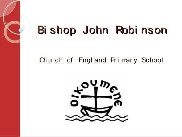 Bi shop John Robi nsonBi shop John Robi nson Chur ch of Engl and Pr i mar y School