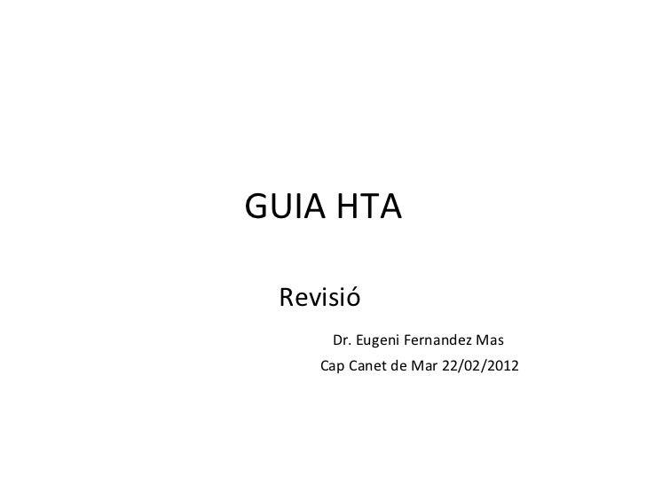 GUIA HTA Revisió  Dr. Eugeni Fernandez Mas  Cap Canet de Mar 22/02/2012